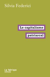 Le capitalisme patriarcal. Sivlia Federici